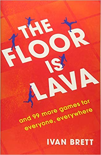 The Floor Is Lava And 99 More Games For Everyone Everywhere Amazoncouk Ivan Brett 9781472257512 Books