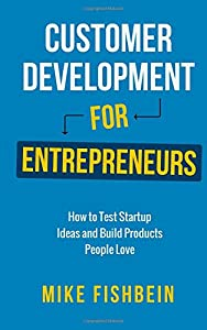 Customer Development for Entrepreneurs: How to Test Startup Ideas and Build Products People Love