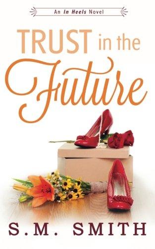 Trust in the Future (In Heels Series) (Volume 3)