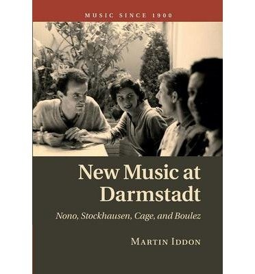 [(New Music at Darmstadt: Nono, Stockhausen, Cage, and Boulez)] [Author: Martin Iddon] published on (January, 2015) pdf epub