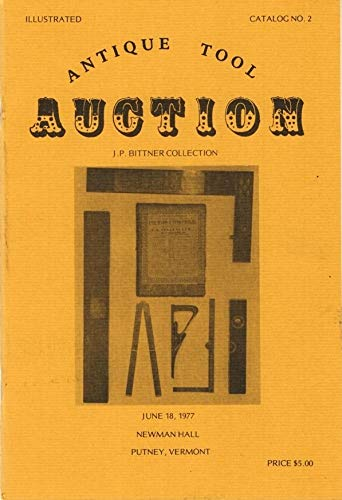 Antique Tool Auction, J. P. Bittner Collection, Catalog No. 2, June 18, 1977, Newman Hall, Putney, Vermont -