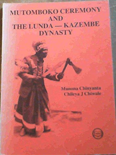 Mutomboko ceremony and the Lunda-Kazembe dynasty Munona Chinyanta