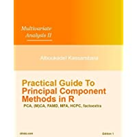 Practical Guide To Principal Component Methods in R (Multivariate Analysis) (Volume 2)