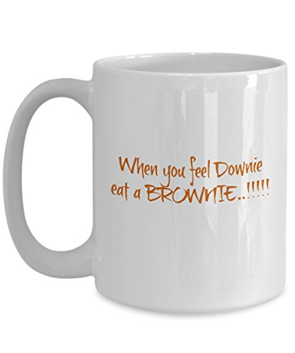 When You Feel Downie Eat A Brownie Funny Quote On Coffee Mug Tea Cup Best Perfect Gift For Food Brownies Lovers. (White, 15oz)