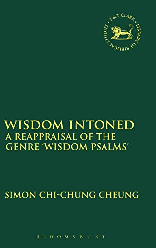 Wisdom Intoned: A Reappraisal of the Genre 'Wisdom Psalms' (The Library of Hebrew Bible/Old Testament Studies)