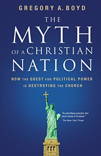 Cover of The Myth of a Christian Nation: How the Quest for Political Power Is Destroying the Church