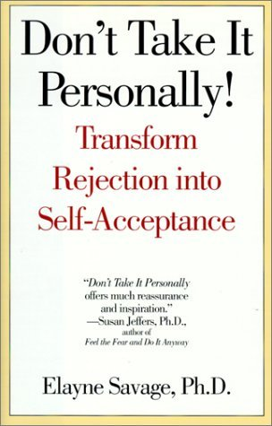 Don't Take It Personally!: Transform Rejection into Self-Acceptance by Savage, Elayne R. (2000) Hardcover