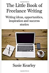 The Little Book of Freelance Writing: Writing ideas, opportunities, inspiration and success stories Paperback