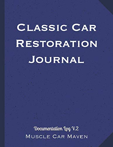 Classic Car Restoration Journal: Documentation Log V.2 (Create Your Own Auto Show Book)