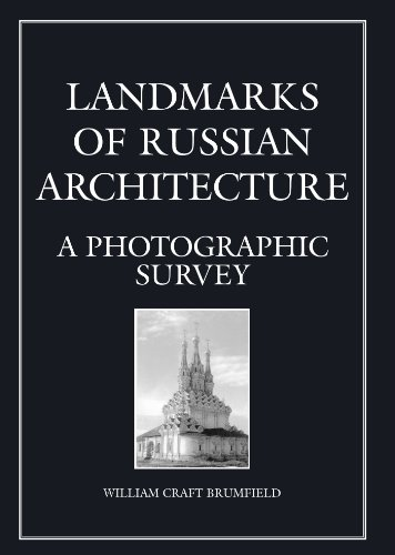 Landmarks of Russian Architecture: A Photographic Survey (Documenting the Image Series, Vol. 5) William Craft Brumfield