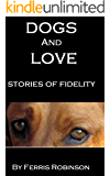 Dogs and Love - Stories of Fidelity (Dog Stories for Adults Book 1)