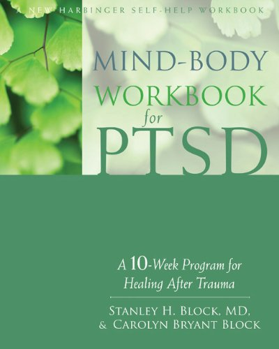 Mind-Body Workbook for PTSD: A 10-Week Program for Healing After Trauma (A New Harbinger Self-Help Workbook)