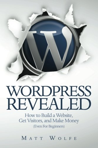 Download WordPress Revealed: How to Build a Website, Get Visitors and Make Money (Even For Beginners) (Volume 1) PDF