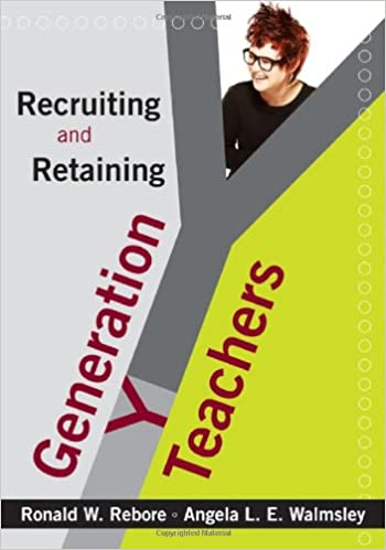 Recruiting and Retaining Generation Y Teachers Ronald W Rebore