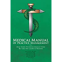 Medical Manual of Practice Management: What Every Physician Should Know But Did Not Learn in Training