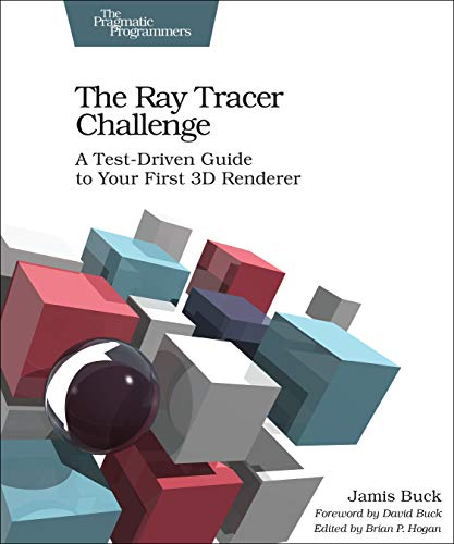 The Ray Tracer Challenge: A Test-Driven Guide to