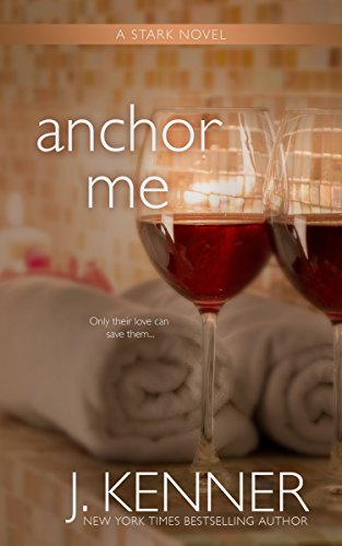 Anchor Me (Stark Trilogy Book 4) by [Kenner, J.]