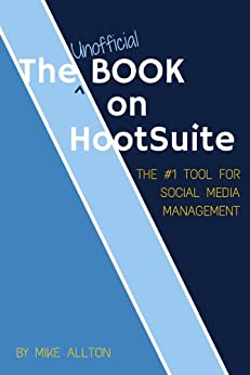 The Unofficial Book On Hootsuite: The #1 Tool for Social Media Management (English Edition) por [Allton, Mike]
