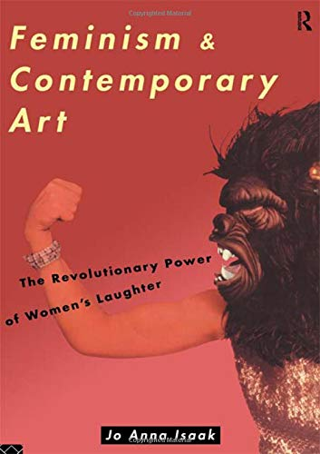 Feminism and Contemporary Art: The Revolutionary Power of Women's Laughter (Re Visions: Critical Studies in the History