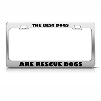 amazoncom best dogs are rescue dogs metal license plate frame tag holder clothing - Dog License Plate Frames