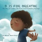 img - for B is for Breathe: The ABCs of Coping with Fussy and Frustrating Feelings book / textbook / text book