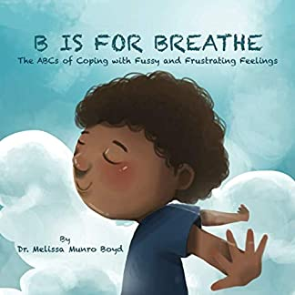 B is for Breathe: The ABCs of Coping with Fussy and Frustrating Feelings