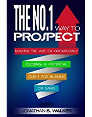 Network Marketing: The No.1 Way to Prospect - Master the Art of Effortlessly Closing a Potential Client for Business or Sales (Sales and Marketing)