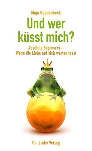 Und wer küsst mich? Absolute Beginners - Wenn die Liebe auf sich warten lässt