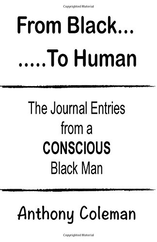From Black To Human: The Journal Entries from a CONSCIOUS Black Man pdf