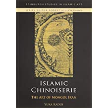 Islamic Chinoiserie: The Art of Mongol Iran