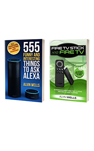555 Funny and Interesting Things to Ask Alexa: ALL questions are tested and are working! WITH Fire TV Stick and Fire TV - Ultimate guide: experience everything that FIRE TV & FIRE TV STICK offer!