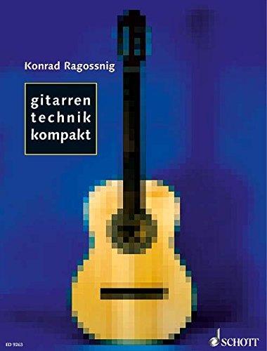 Gitarrentechnik kompakt: Grundformen der Technik - Effektives Einspielen - Tägliches Üben. Gitarre.