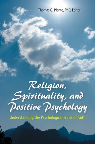 Religion, Spirituality, and Positive Psychology: Understanding the Psychological Fruits of Faith: Understanding the Psychological Fruits of Faith