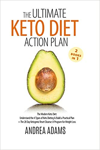 The Ultimate Keto Diet Action Plan (2 Books in 1): The Modern Keto Diet: Understand the 4 Types of Keto Dieting & Build a Practical Plan + The 28 Day Ketogenic Reset Cleanse: A Program for Weight Loss
