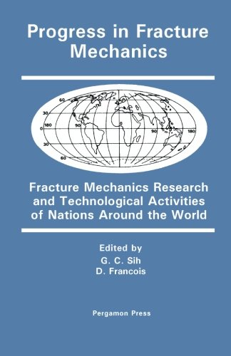 Progress in Fracture Mechanics: Fracture Mechanics Research and Technological Activities of Nations Around the World pdf