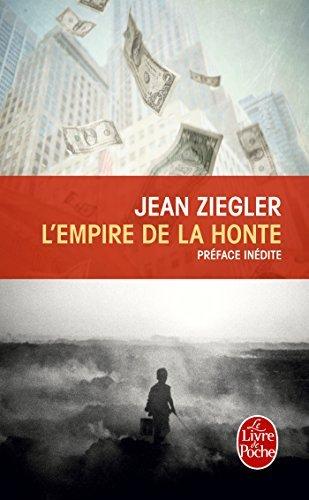 L'Empire De La Honte (Le Livre de Poche) (French Edition) by Jean Ziegler (2007-10-28)