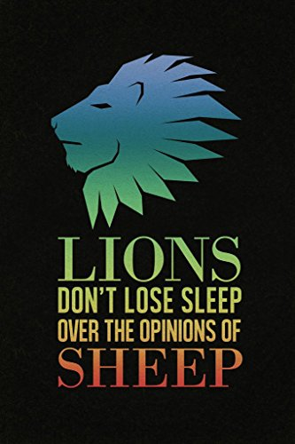 Lions Do Not Lose Sleep Over The Opinions of Sheep Motivatio