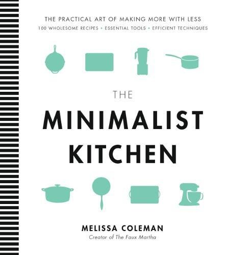 The Minimalist Kitchen: 100 Wholesome Recipes, Essential Tools, and Efficient - Kitchen Efficient
