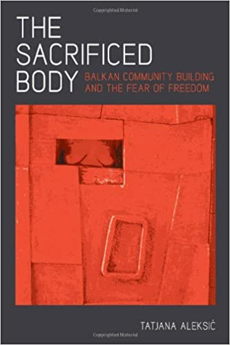 Book The Sacrificed Body: Balkan Community Building and the Fear of Freedom (Pitt Series in Russian and East European Studies)
