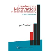 perform'up: Leadership, Motivation et Efficacité personnelle (French Edition)