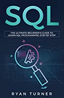 SQL: The Ultimate Beginner's Guide to Learn SQL Programming Step by Step Front Cover
