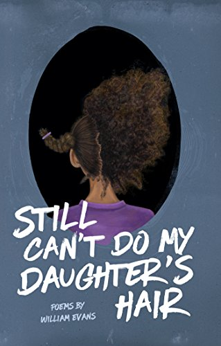 Still Can't Do My Daughter's Hair by [Evans, William]