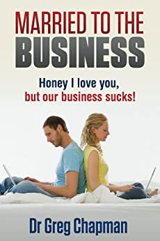 Married to the Business: Honey I love you but our business sucks by [Chapman, Greg]