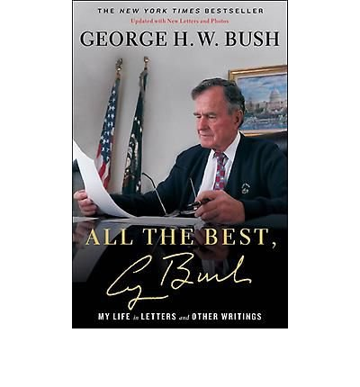 All the Best, George Bush: My Life in Letters and Other Writings (George Bush Best President)