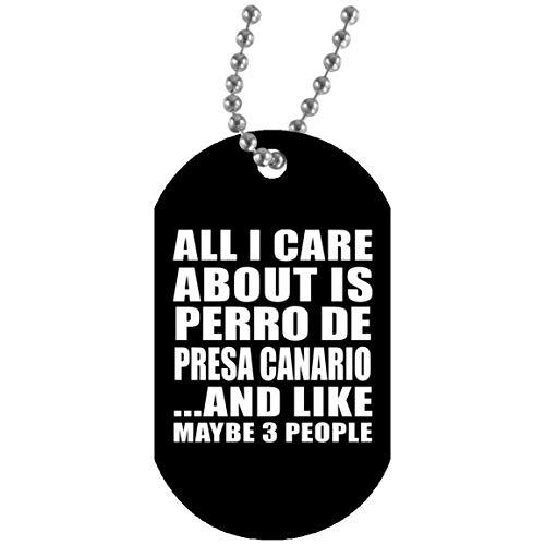 All I Care About Is Perro De Presa Canario - Military Dog Tag ...