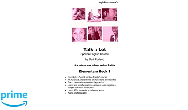 Talk a Lot Elementary Book 1: A great new way to learn spoken ...