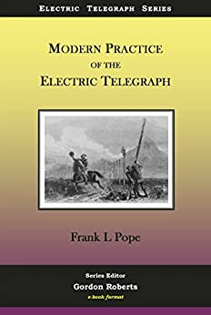 Modern Practice of the Electric Telegraph: A Handbook for Electricians and Operators (Electric Telegraph Series 3) by [Pope, Frank L]