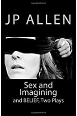 Sex and Imagining / Belief: Two Plays for Screen and Stage Paperback