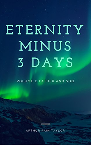 Eternity Minus 3 Days (Volume I: Father and (Is Halloween Biblical)
