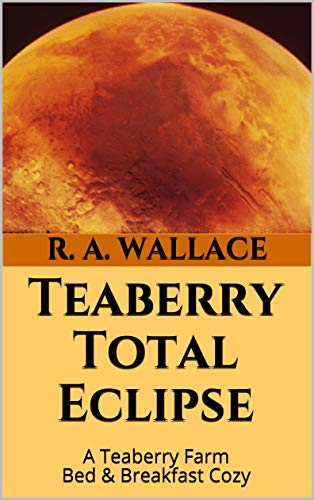 Teaberry Total Eclipse (A Teaberry Farm Bed & Breakfast Cozy Book 14) by [Wallace, R. A.]